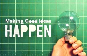 making-good-ideas-happen